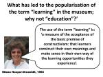 what has led to the popularisation of the term learning in the museum why not education