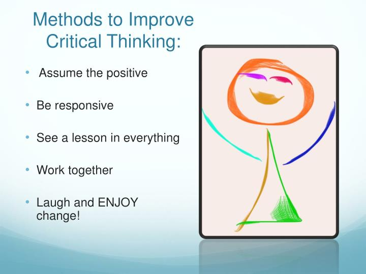 improve critical thinking 1) knowledge: this is the most basic level of thinking by answering these questions, your child exhibits memory of previously learned material by recalling facts, terms, basic concepts, and answers.