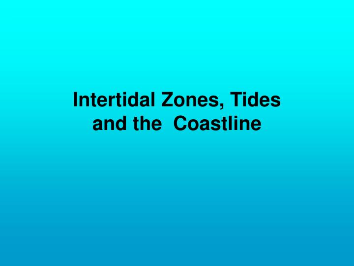 Intertidal zones tides and the coastline