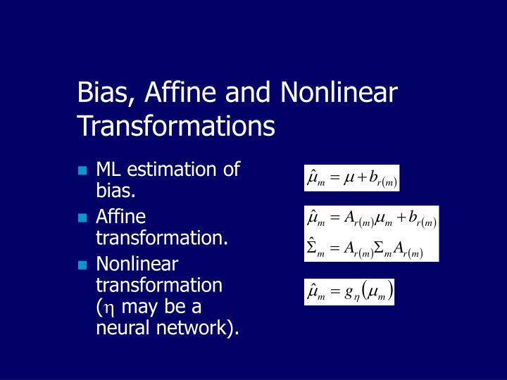 Bias, Affine and Nonlinear Transformations