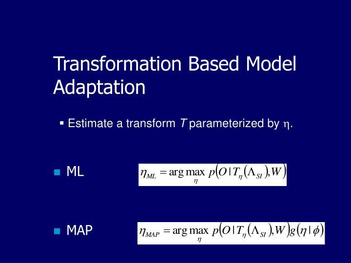 Transformation Based Model Adaptation