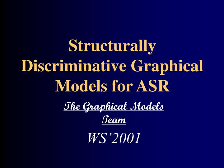 structurally discriminative graphical models for asr n.