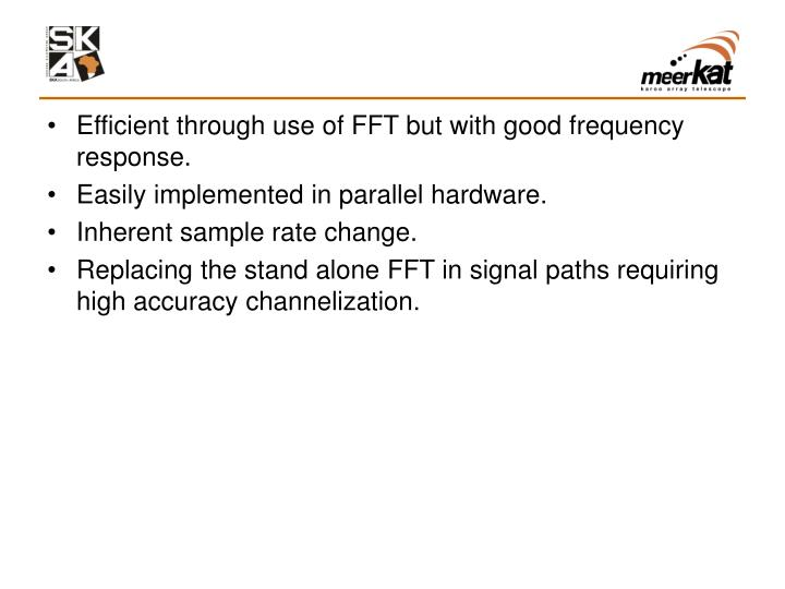 Efficient through use of FFT but with good frequency response.