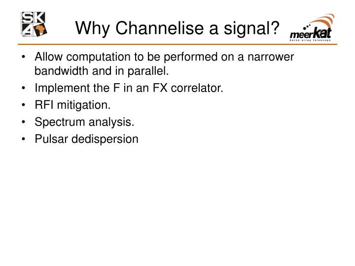 Why channelise a signal