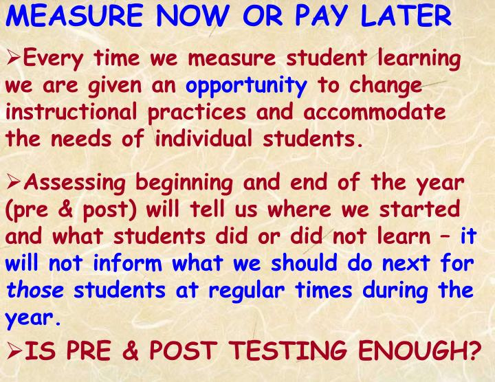 Every time we measure student learning we are given an