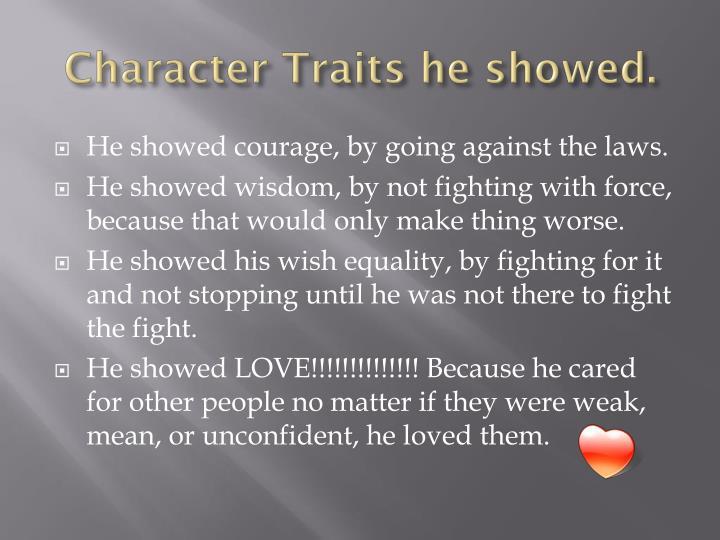 Character Traits he showed.