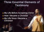 three essential elements of testimony
