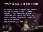 when jesus is in the heart