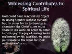 witnessing contributes to spiritual life