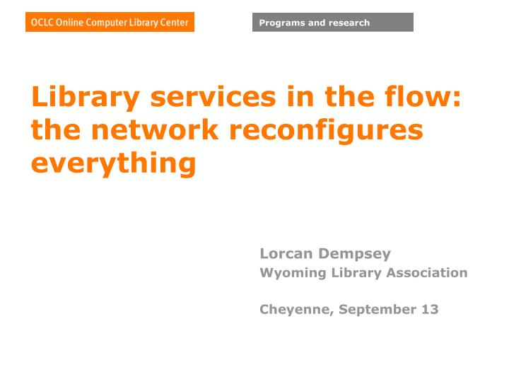 Library services in the flow the network reconfigures everything