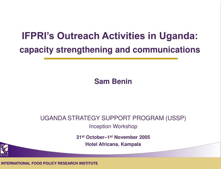 ifpri s outreach activities in uganda capacity strengthening and communications n.