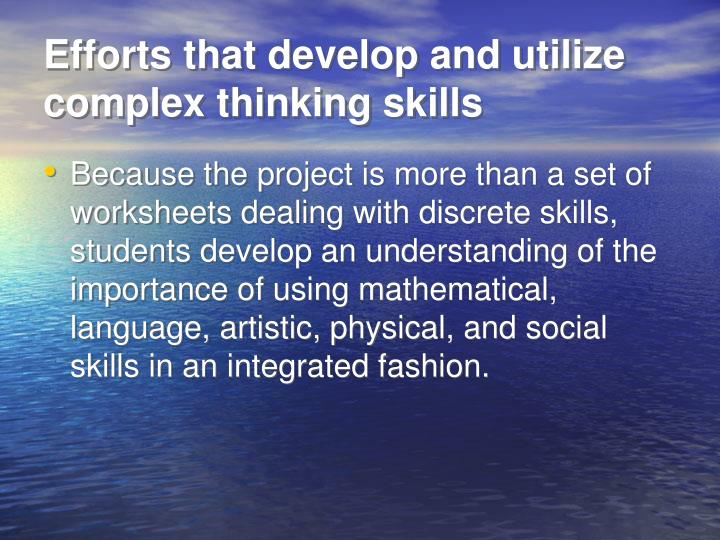 Efforts that develop and utilize complex thinking skills