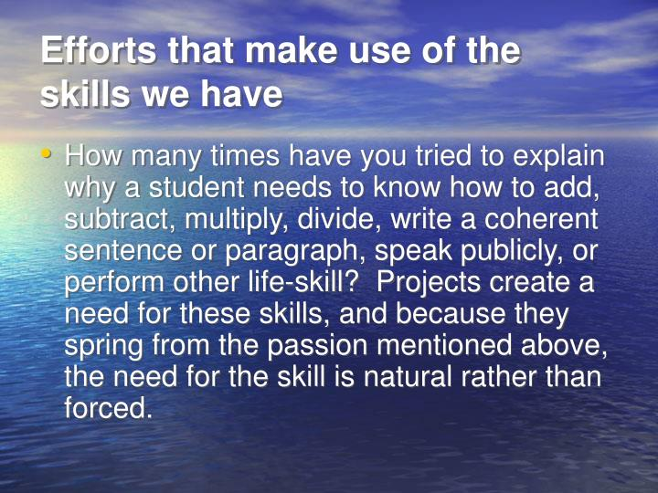 Efforts that make use of the skills we have