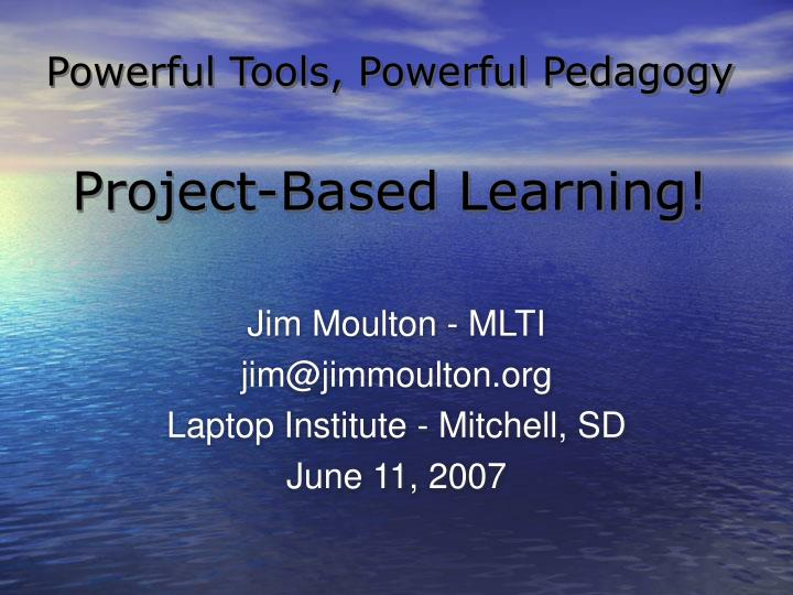 Powerful tools powerful pedagogy project based learning