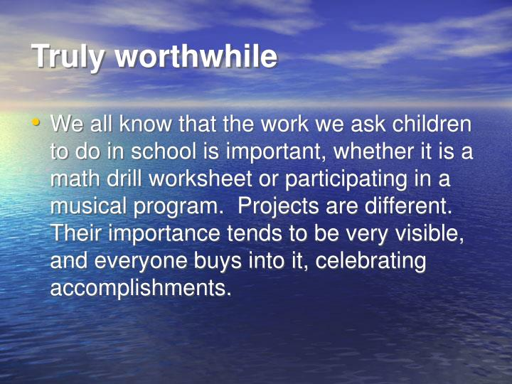 Truly worthwhile