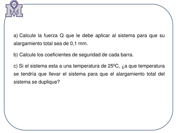 Calcule la fuerza Q que le debe aplicar al sistema para que su alargamiento total sea de 0,1 mm.