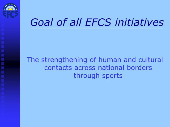 Goal of all EFCS initiatives