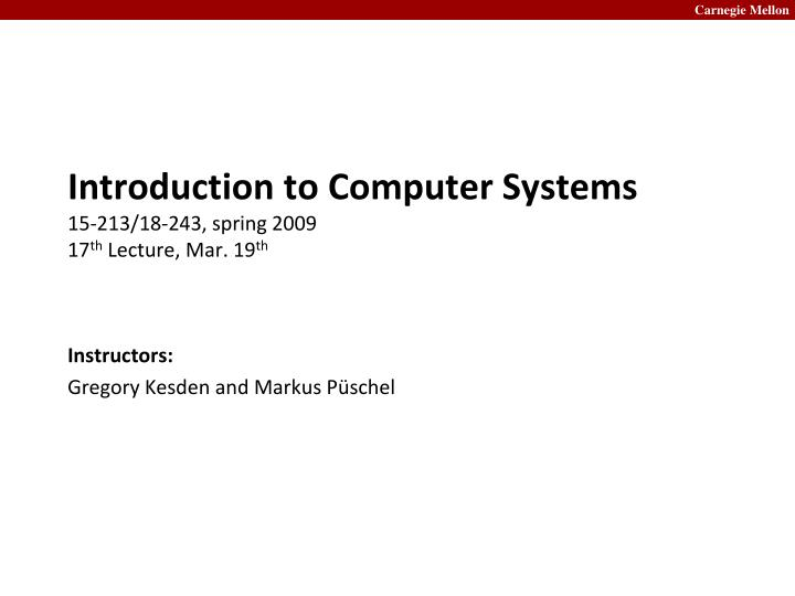 introduction to computer systems 15 213 18 243 spring 2009 17 th lecture mar 19 th n.