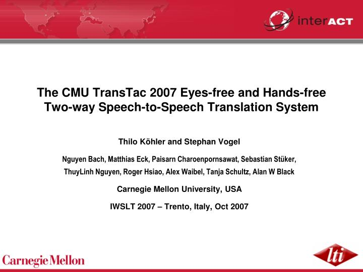 the cmu transtac 2007 eyes free and hands free two way speech to speech translation system n.