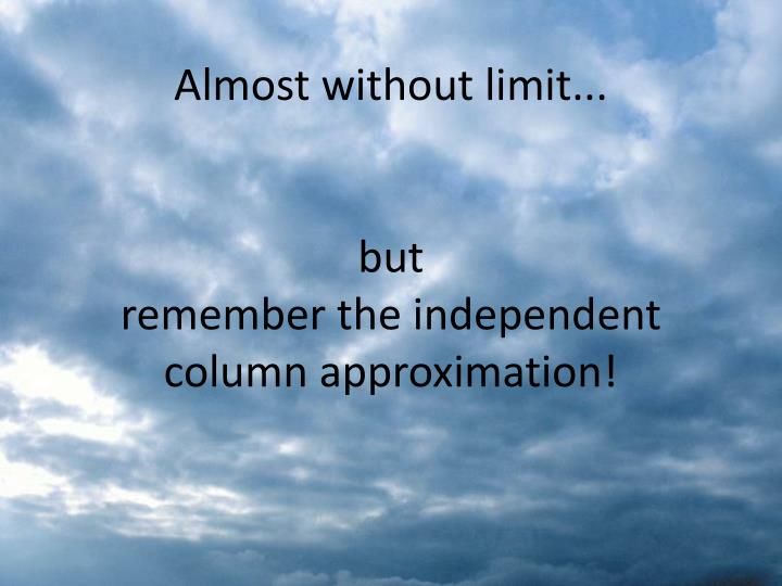 Almost without limit...