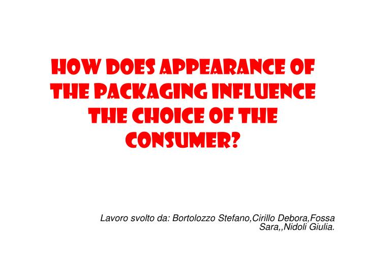 how does appearance of the packaging influence the choice of the consumer n.
