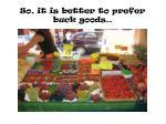 so it is better to prefer buck goods
