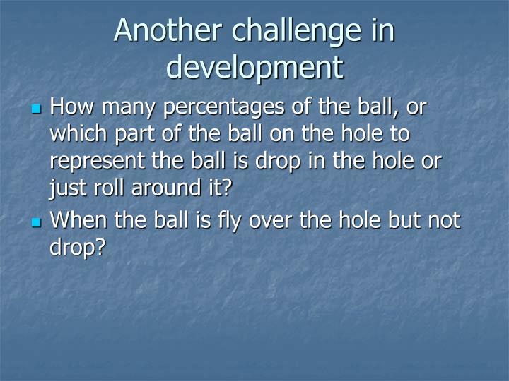 Another challenge in development