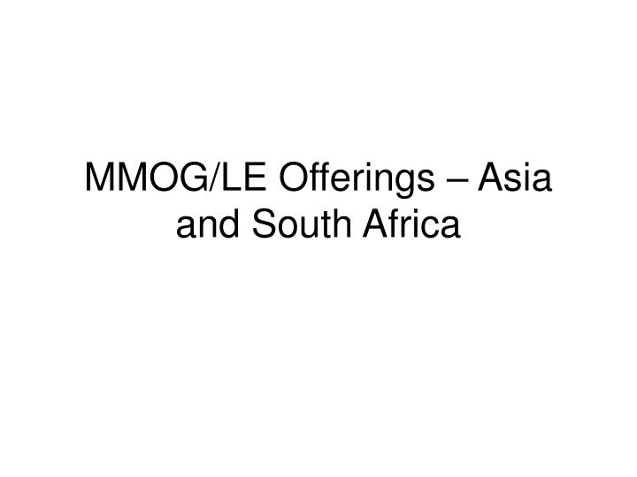 mmog le offerings asia and south africa n.