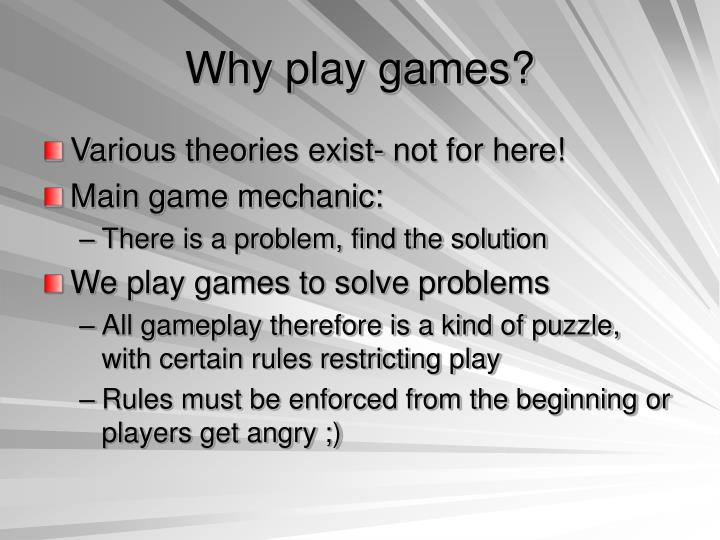 Why play games?