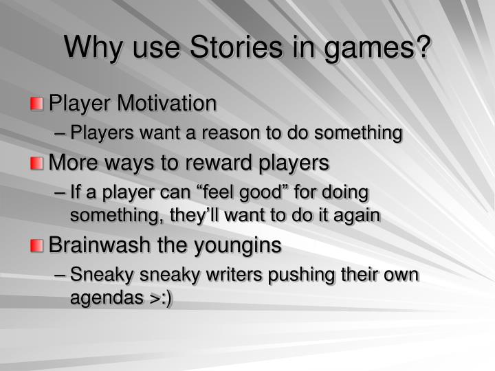 Why use Stories in games?