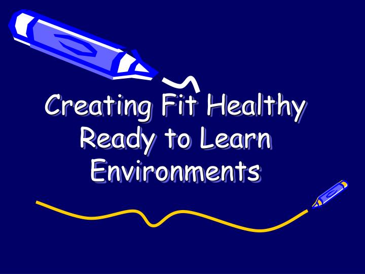 creating fit healthy ready to learn environments n.
