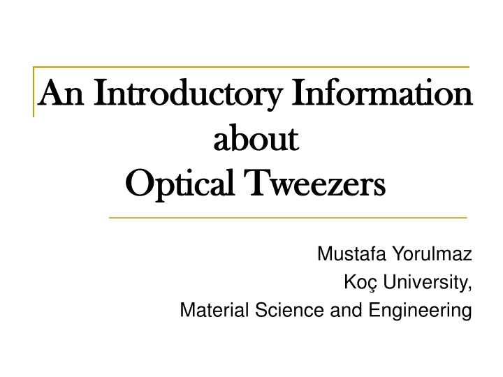an introductory information about optical tweezers n.