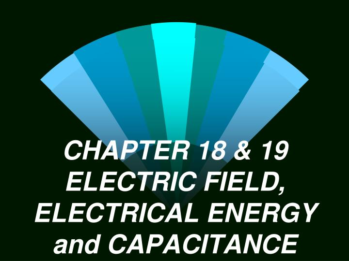 chapter 18 19 electric field electrical energy and capacitance n.
