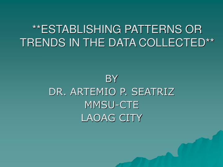 establishing patterns or trends in the data collected n.