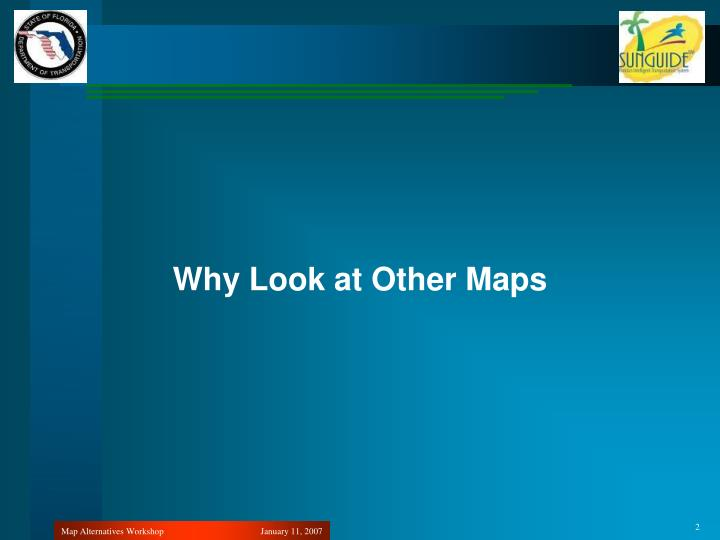Why Look at Other Maps