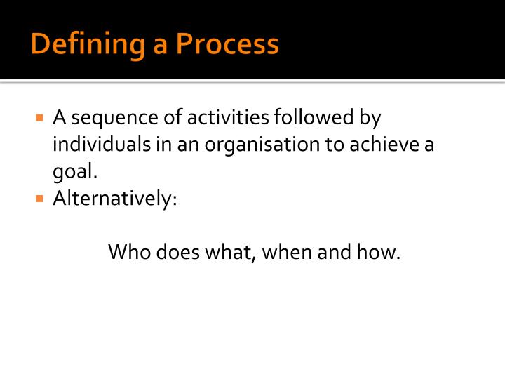 A sequence of activities followed by individuals in an organisation to achieve a goal.