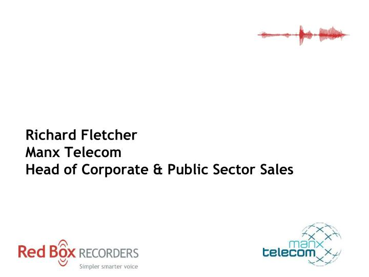 Manx telecom richard fletcher manx telecom head of corporate public sector sales