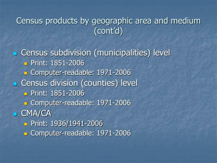 Census products by geographic area and medium (cont'd)