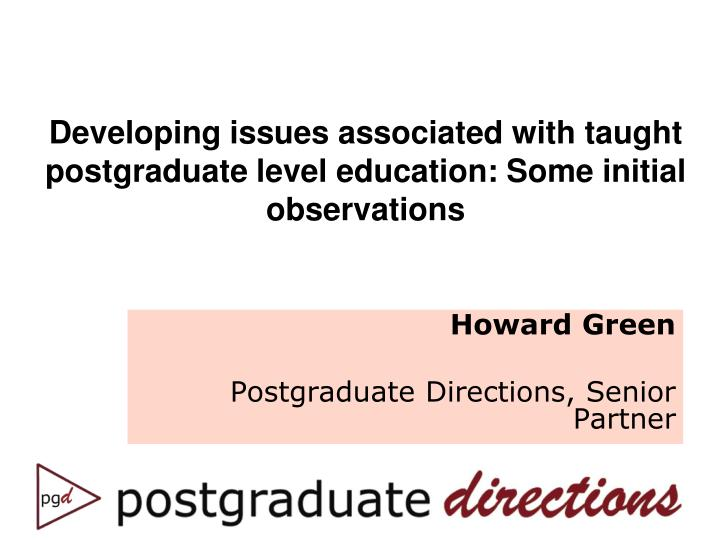 Developing issues associated with taught postgraduate level education some initial observations