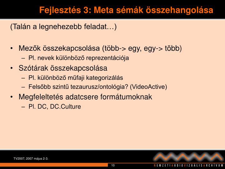 Fejlesztés 3: Meta sémák összehangolása