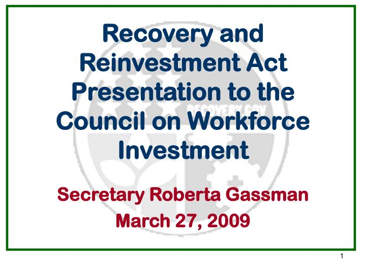 Recovery and reinvestment act presentation to the council on workforce investment