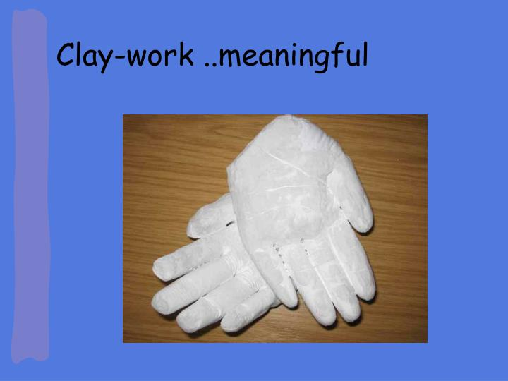 Clay-work ..meaningful
