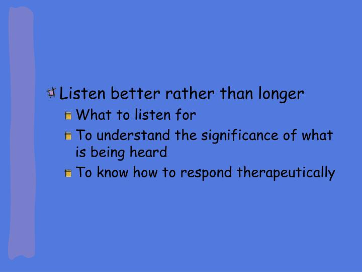 Listen better rather than longer