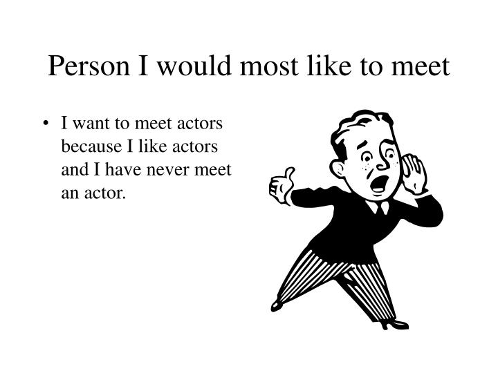 Person I would most like to meet