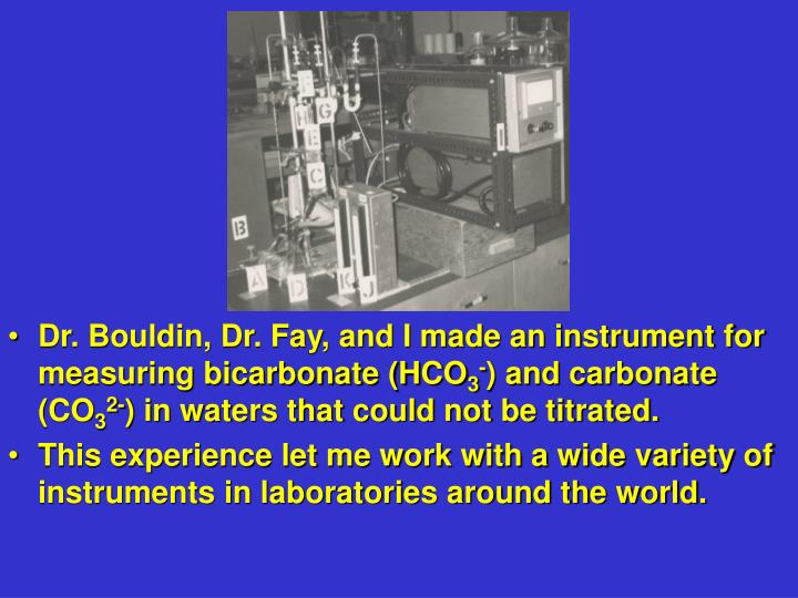 Dr. Bouldin, Dr. Fay, and I made an instrument for measuring bicarbonate (HCO