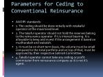 parameters for ceding to conventional reinsurance