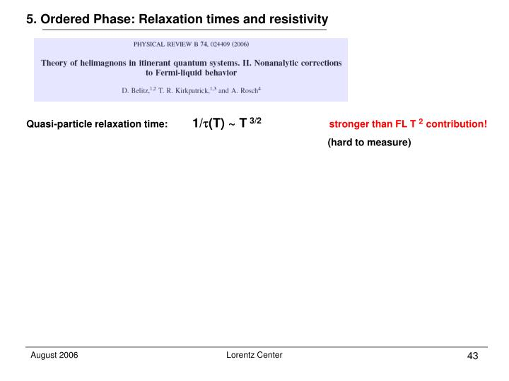 5. Ordered Phase: Relaxation times and resistivity