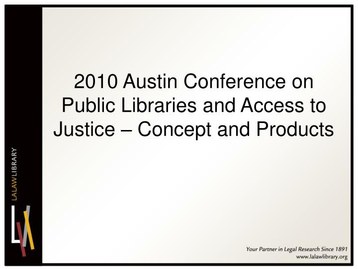 2010 Austin Conference on Public Libraries and Access to Justice – Concept and Products