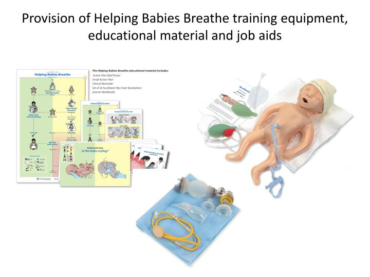 Provision of Helping Babies Breathe training equipment, educational material and job aids