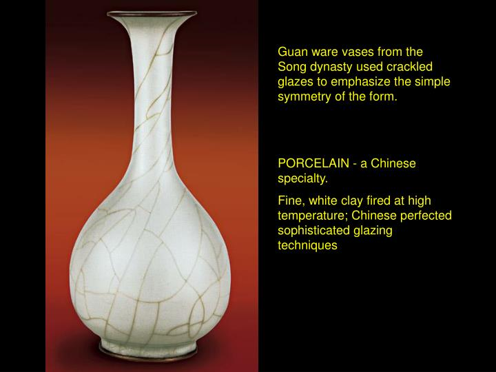 Guan ware vases from the Song dynasty used crackled glazes to emphasize the simple symmetry of the form.